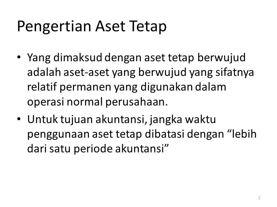 Pengertian Aset Tetap Yang dimaksud dengan aset tetap berwujud adalah aset-aset yang berwujud yang sifatnya relatif permanen yang digunakan dalam operasi normal perusahaan.