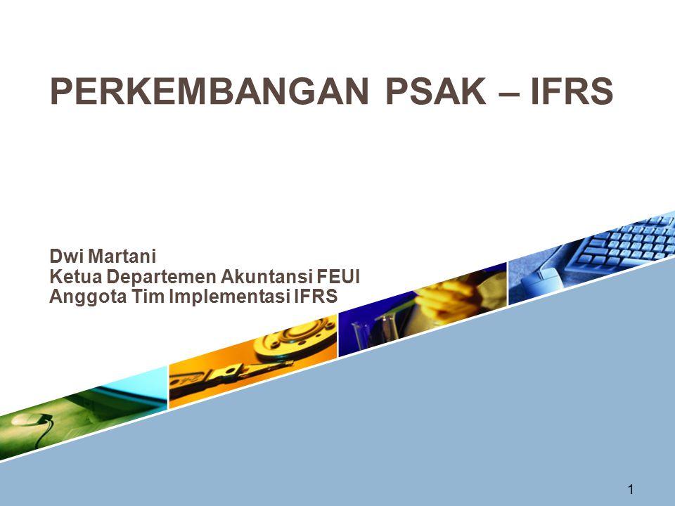 1 Dwi Martani Ketua Departemen Akuntansi FEUI Anggota Tim Implementasi IFRS PERKEMBANGAN PSAK – IFRS