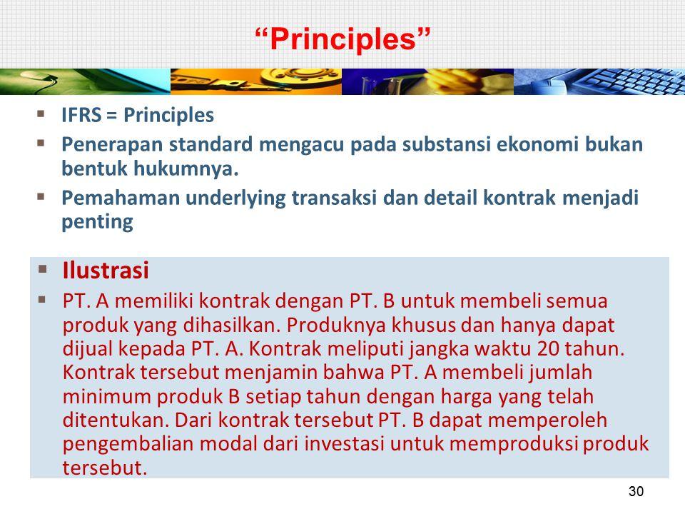 """""""Principles""""  IFRS = Principles  Penerapan standard mengacu pada substansi ekonomi bukan bentuk hukumnya.  Pemahaman underlying transaksi dan detai"""