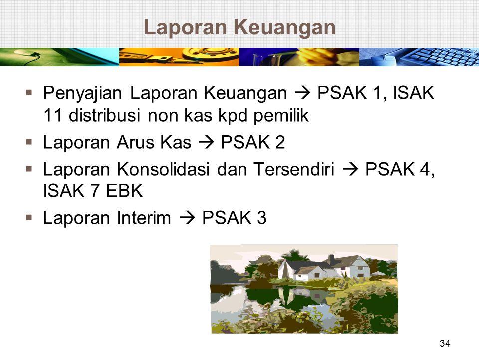 Laporan Keuangan  Penyajian Laporan Keuangan  PSAK 1, ISAK 11 distribusi non kas kpd pemilik  Laporan Arus Kas  PSAK 2  Laporan Konsolidasi dan T
