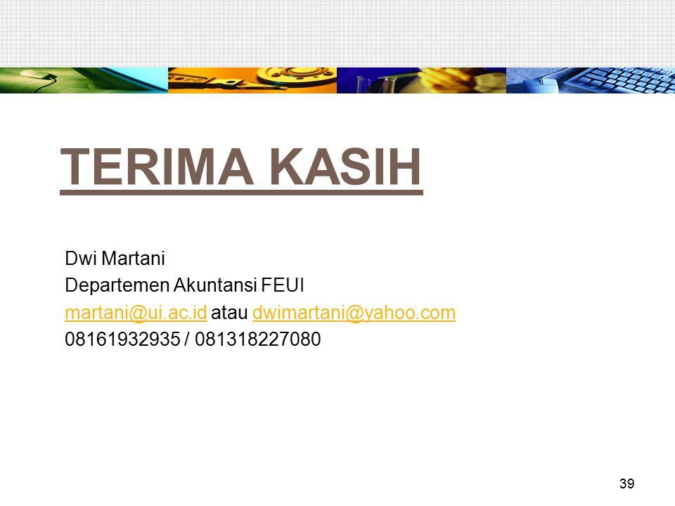 TERIMA KASIH Dwi Martani Departemen Akuntansi FEUI martani@ui.ac.idmartani@ui.ac.id atau dwimartani@yahoo.comdwimartani@yahoo.com 08161932935 / 081318