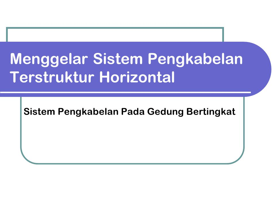 Menggelar Sistem Pengkabelan Terstruktur Horizontal Sistem Pengkabelan Pada Gedung Bertingkat