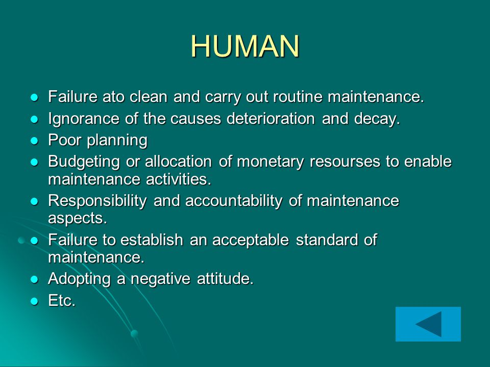 HUMAN Failure ato clean and carry out routine maintenance. Failure ato clean and carry out routine maintenance. Ignorance of the causes deterioration