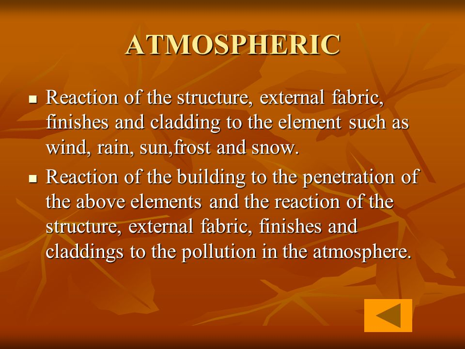 ATMOSPHERIC Reaction of the structure, external fabric, finishes and cladding to the element such as wind, rain, sun,frost and snow.