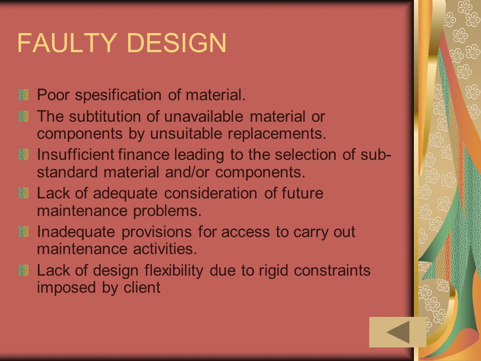 FAULTY DESIGN Poor spesification of material. The subtitution of unavailable material or components by unsuitable replacements. Insufficient finance l