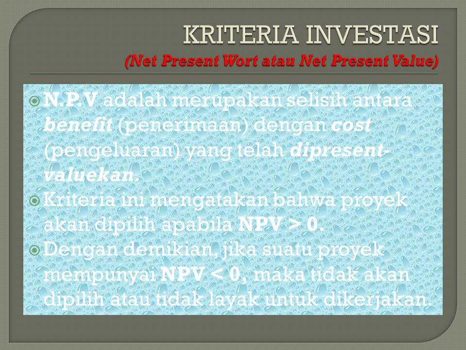  N.P.V adalah merupakan selisih antara benefit (penerimaan) dengan cost (pengeluaran) yang telah dipresent- valuekan.