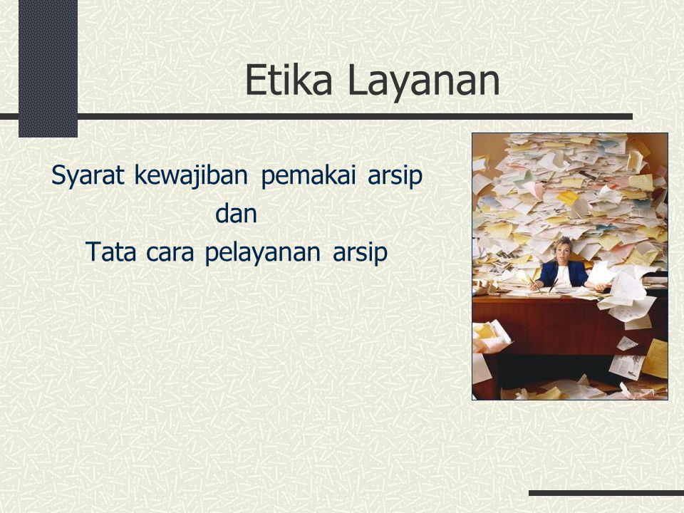 Etika Layanan Syarat kewajiban pemakai arsip dan Tata cara pelayanan arsip