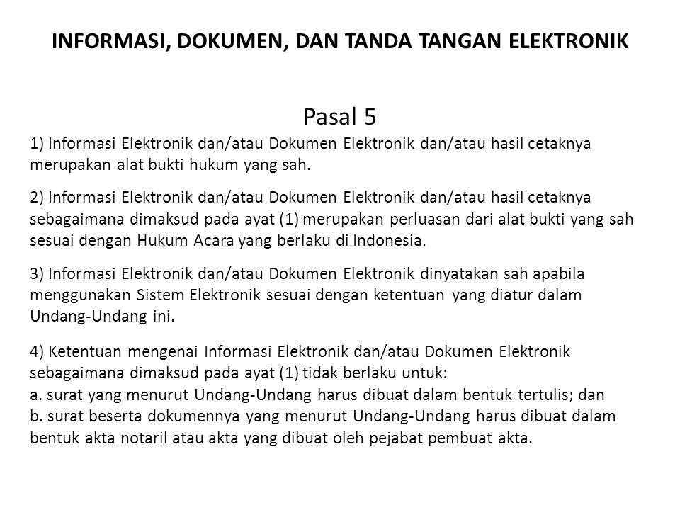 INFORMASI, DOKUMEN, DAN TANDA TANGAN ELEKTRONIK Pasal 5 1) Informasi Elektronik dan/atau Dokumen Elektronik dan/atau hasil cetaknya merupakan alat buk