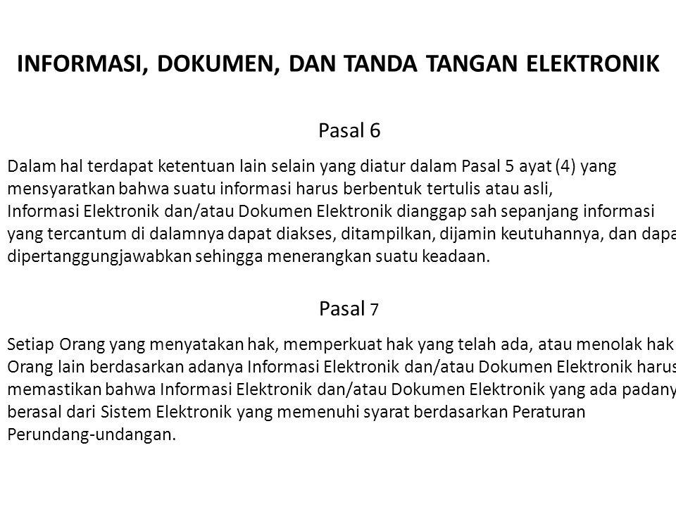 INFORMASI, DOKUMEN, DAN TANDA TANGAN ELEKTRONIK Pasal 6 Dalam hal terdapat ketentuan lain selain yang diatur dalam Pasal 5 ayat (4) yang mensyaratkan