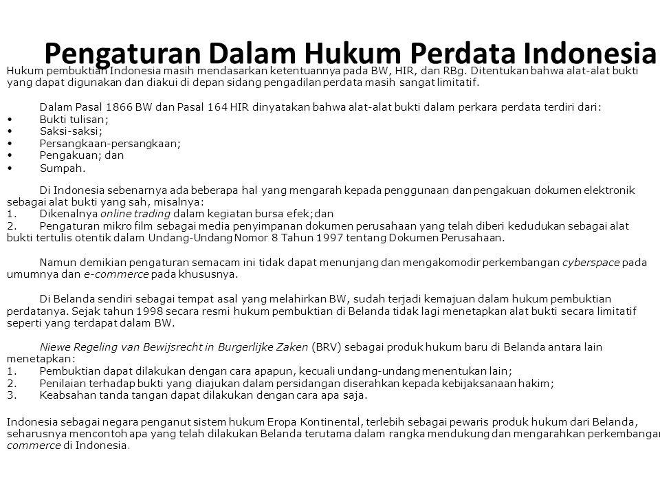 Pengaturan Dalam Hukum Perdata Indonesia Hukum pembuktian Indonesia masih mendasarkan ketentuannya pada BW, HIR, dan RBg. Ditentukan bahwa alat-alat b