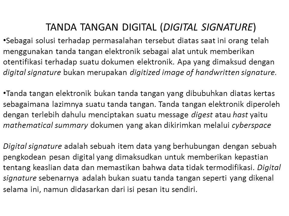 TANDA TANGAN DIGITAL (DIGITAL SIGNATURE) Sebagai solusi terhadap permasalahan tersebut diatas saat ini orang telah menggunakan tanda tangan elektronik