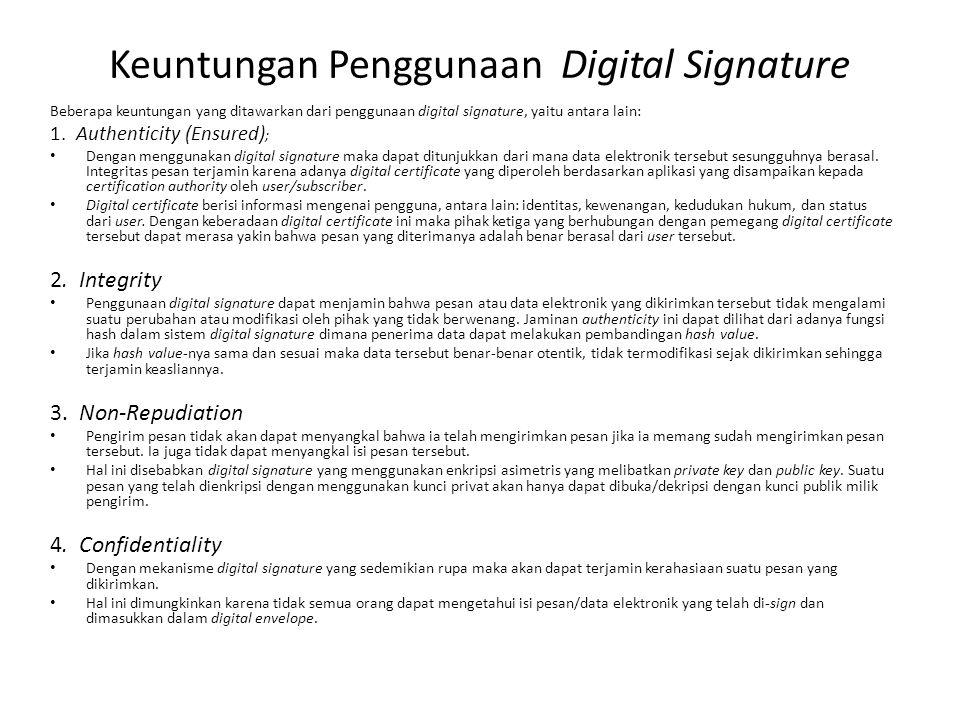 Beberapa keuntungan yang ditawarkan dari penggunaan digital signature, yaitu antara lain: 1. Authenticity (Ensured) ; Dengan menggunakan digital signa