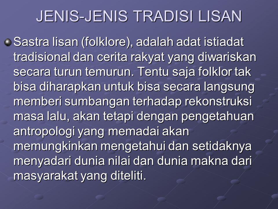 JENIS-JENIS TRADISI LISAN Sastra lisan (folklore), adalah adat istiadat tradisional dan cerita rakyat yang diwariskan secara turun temurun. Tentu saja