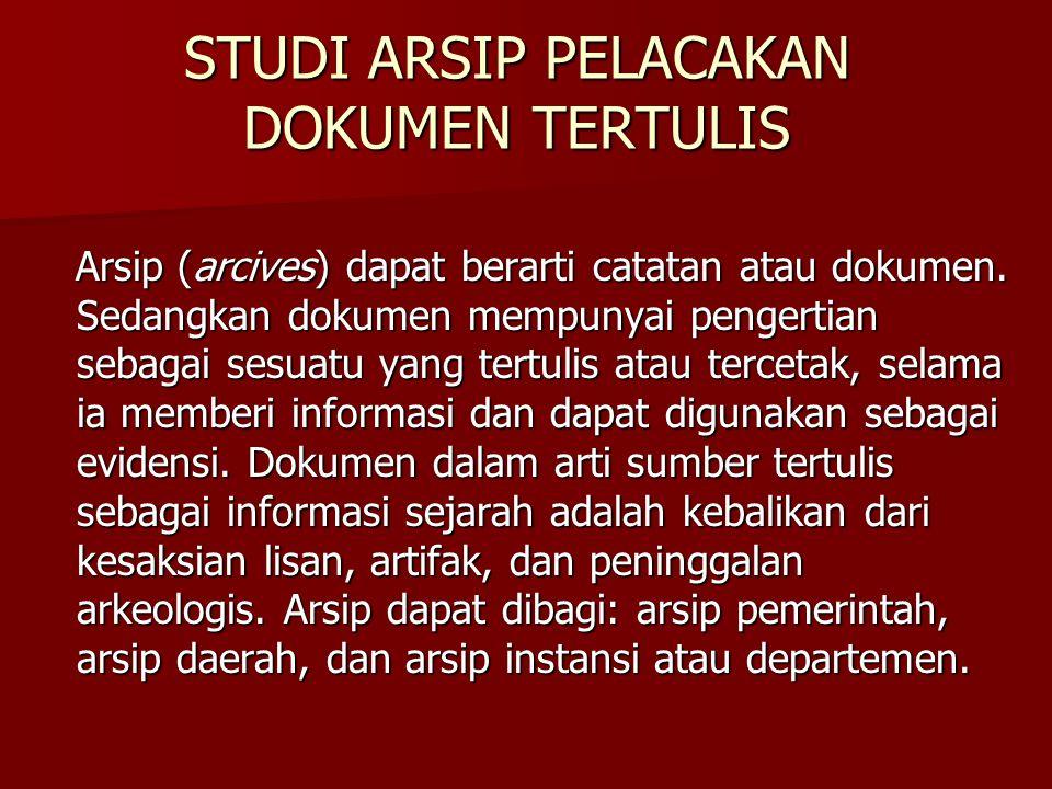 STUDI ARSIP PELACAKAN DOKUMEN TERTULIS Arsip (arcives) dapat berarti catatan atau dokumen. Sedangkan dokumen mempunyai pengertian sebagai sesuatu yang