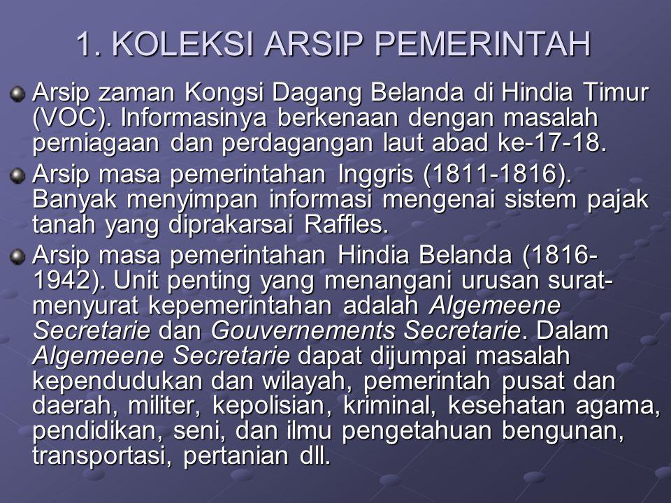 1. KOLEKSI ARSIP PEMERINTAH Arsip zaman Kongsi Dagang Belanda di Hindia Timur (VOC). Informasinya berkenaan dengan masalah perniagaan dan perdagangan