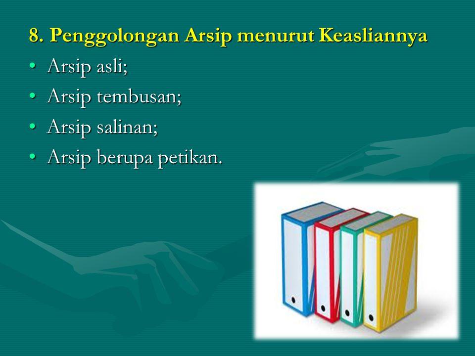 8. Penggolongan Arsip menurut Keasliannya Arsip asli;Arsip asli; Arsip tembusan;Arsip tembusan; Arsip salinan;Arsip salinan; Arsip berupa petikan.Arsi