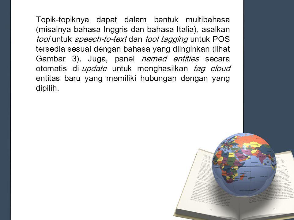 Topik-topiknya dapat dalam bentuk multibahasa (misalnya bahasa Inggris dan bahasa Italia), asalkan tool untuk speech-to-text dan tool tagging untuk PO