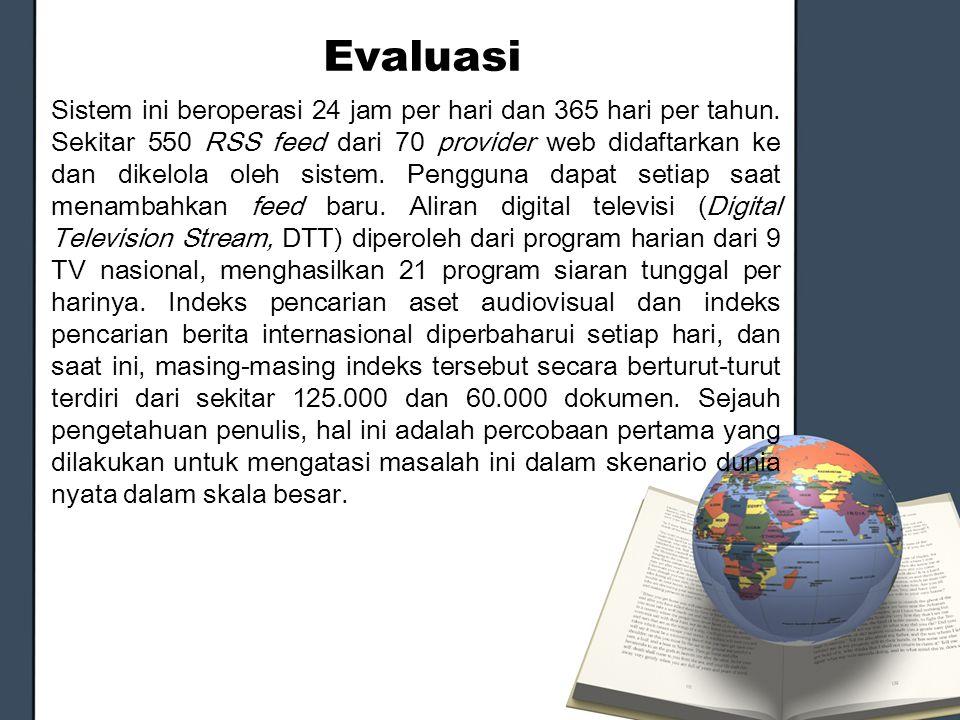Evaluasi Sistem ini beroperasi 24 jam per hari dan 365 hari per tahun. Sekitar 550 RSS feed dari 70 provider web didaftarkan ke dan dikelola oleh sist