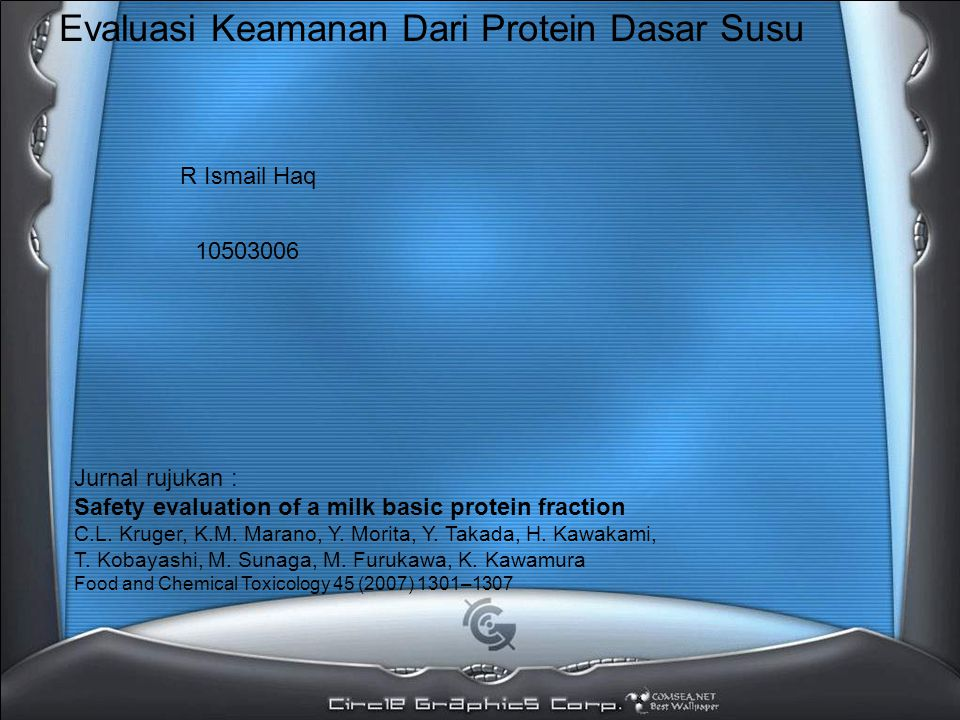 Evaluasi Keamanan Dari Protein Dasar Susu R Ismail Haq 10503006 Jurnal rujukan : Safety evaluation of a milk basic protein fraction C.L.
