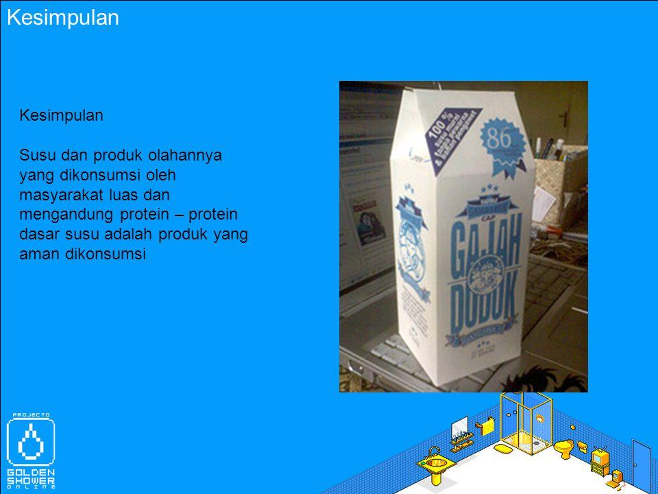 Kesimpulan Susu dan produk olahannya yang dikonsumsi oleh masyarakat luas dan mengandung protein – protein dasar susu adalah produk yang aman dikonsum