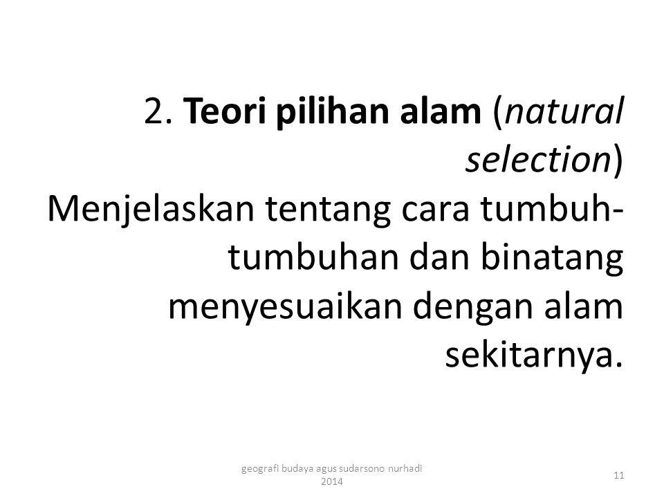 2. Teori pilihan alam (natural selection) Menjelaskan tentang cara tumbuh- tumbuhan dan binatang menyesuaikan dengan alam sekitarnya. 11 geografi buda