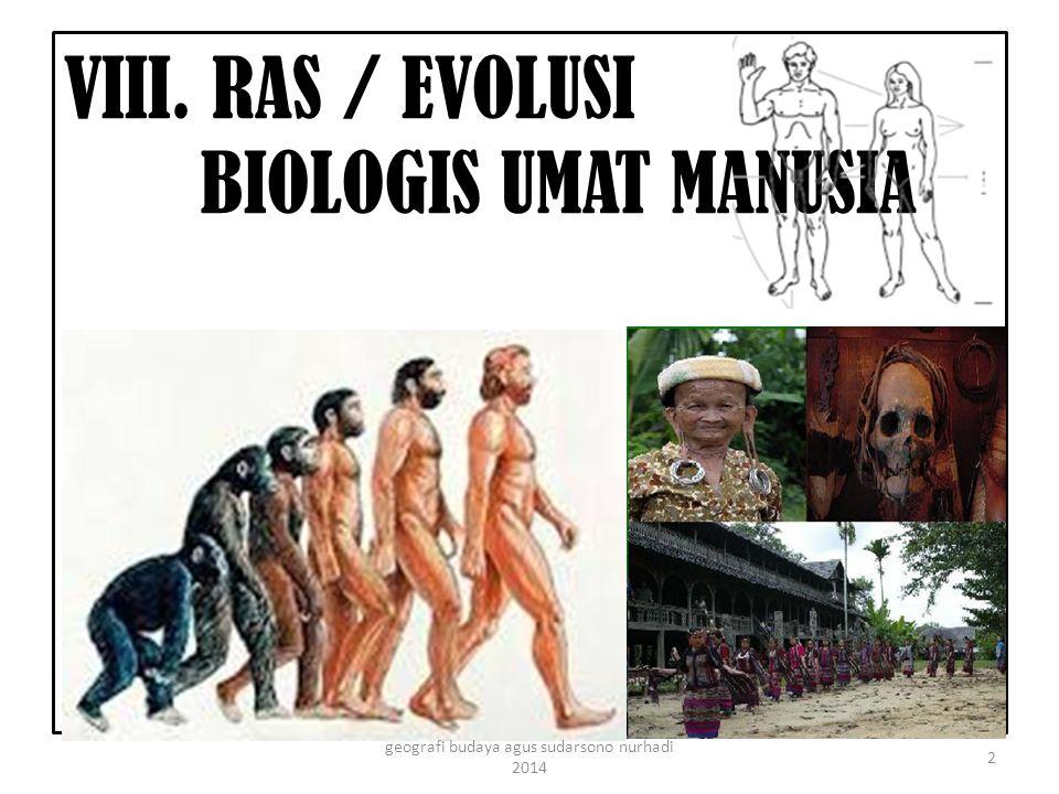 VIII. RAS / EVOLUSI BIOLOGIS UMAT MANUSIA 2 geografi budaya agus sudarsono nurhadi 2014