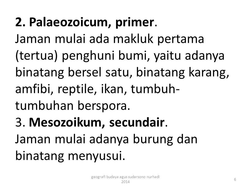 2. Palaeozoicum, primer. Jaman mulai ada makluk pertama (tertua) penghuni bumi, yaitu adanya binatang bersel satu, binatang karang, amfibi, reptile, i