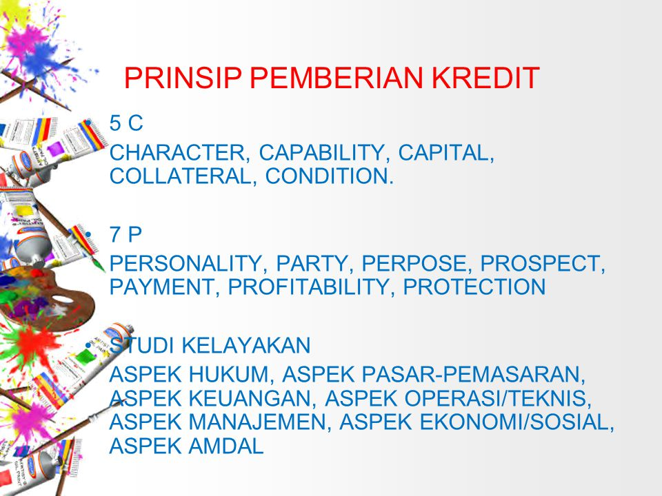 PRINSIP PEMBERIAN KREDIT 5 C CHARACTER, CAPABILITY, CAPITAL, COLLATERAL, CONDITION.