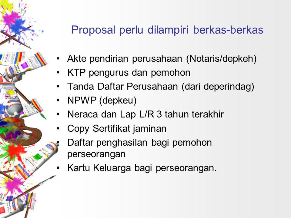 Proposal perlu dilampiri berkas-berkas Akte pendirian perusahaan (Notaris/depkeh) KTP pengurus dan pemohon Tanda Daftar Perusahaan (dari deperindag) N