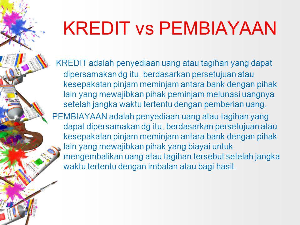 KREDIT vs PEMBIAYAAN KREDIT adalah penyediaan uang atau tagihan yang dapat dipersamakan dg itu, berdasarkan persetujuan atau kesepakatan pinjam meminj