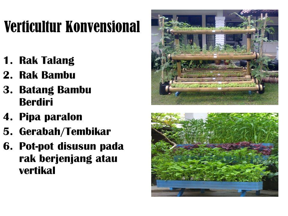 Verticultur Konvensional 1.Rak Talang 2.Rak Bambu 3.Batang Bambu Berdiri 4.Pipa paralon 5.Gerabah/Tembikar 6.Pot-pot disusun pada rak berjenjang atau