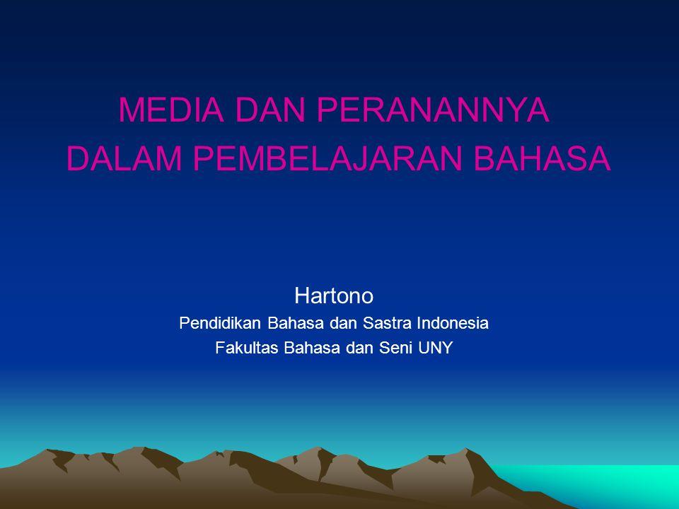 MEDIA DAN PERANANNYA DALAM PEMBELAJARAN BAHASA Hartono Pendidikan Bahasa dan Sastra Indonesia Fakultas Bahasa dan Seni UNY