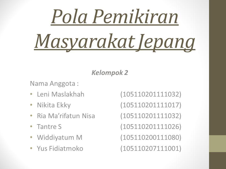 Pola Pemikiran Masyarakat Jepang Kelompok 2 Nama Anggota : Leni Maslakhah (105110201111032) Nikita Ekky (105110201111017) Ria Ma'rifatun Nisa (1051102