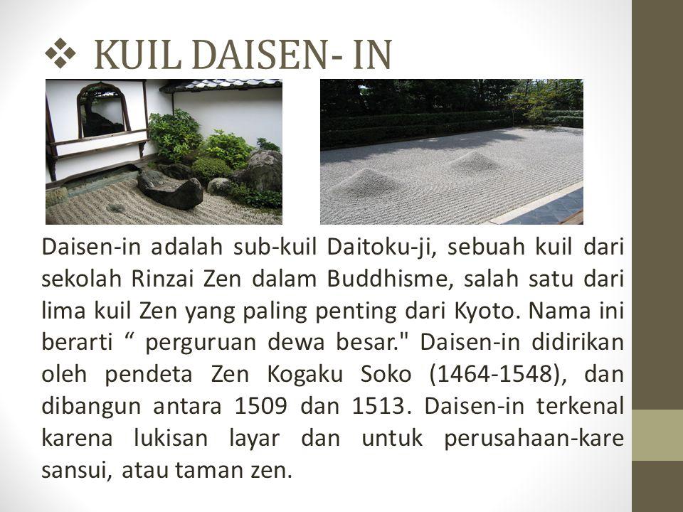  KUIL DAISEN- IN Daisen-in adalah sub-kuil Daitoku-ji, sebuah kuil dari sekolah Rinzai Zen dalam Buddhisme, salah satu dari lima kuil Zen yang paling