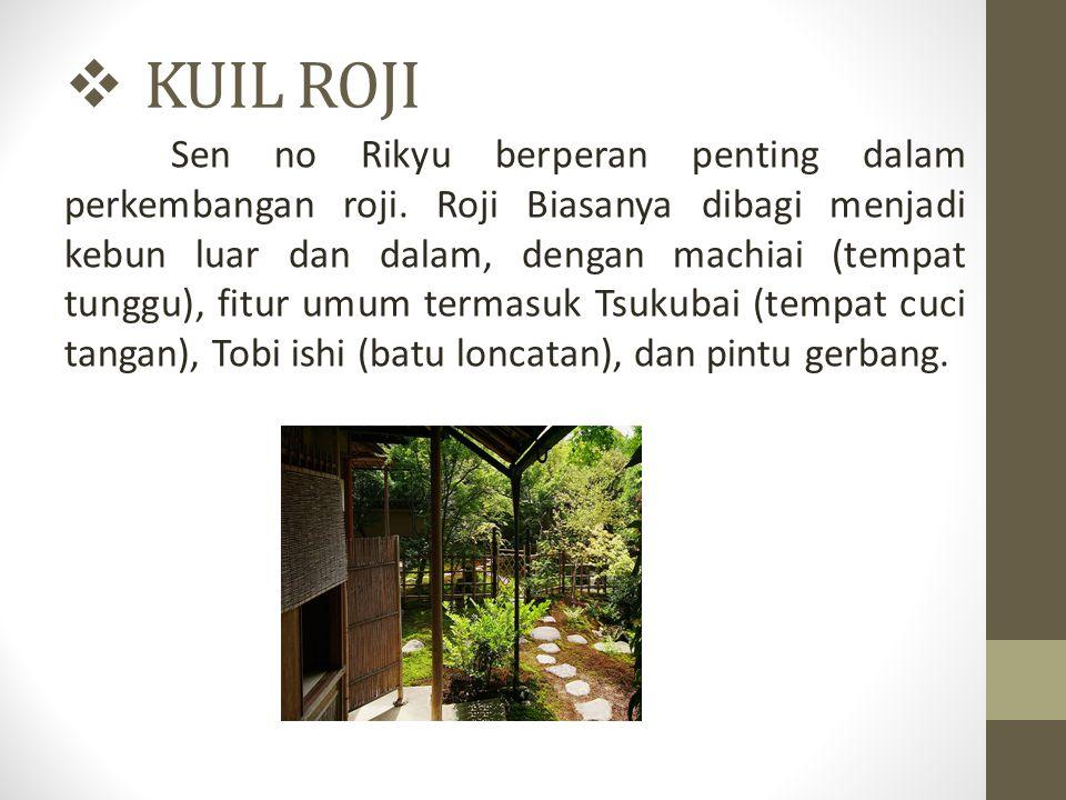  KUIL ROJI Sen no Rikyu berperan penting dalam perkembangan roji. Roji Biasanya dibagi menjadi kebun luar dan dalam, dengan machiai (tempat tunggu),