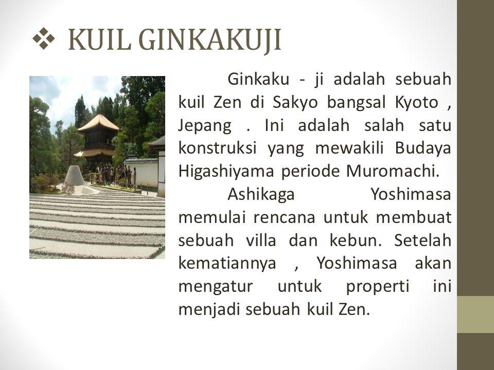  KUIL GINKAKUJI Ginkaku - ji adalah sebuah kuil Zen di Sakyo bangsal Kyoto, Jepang. Ini adalah salah satu konstruksi yang mewakili Budaya Higashiyama