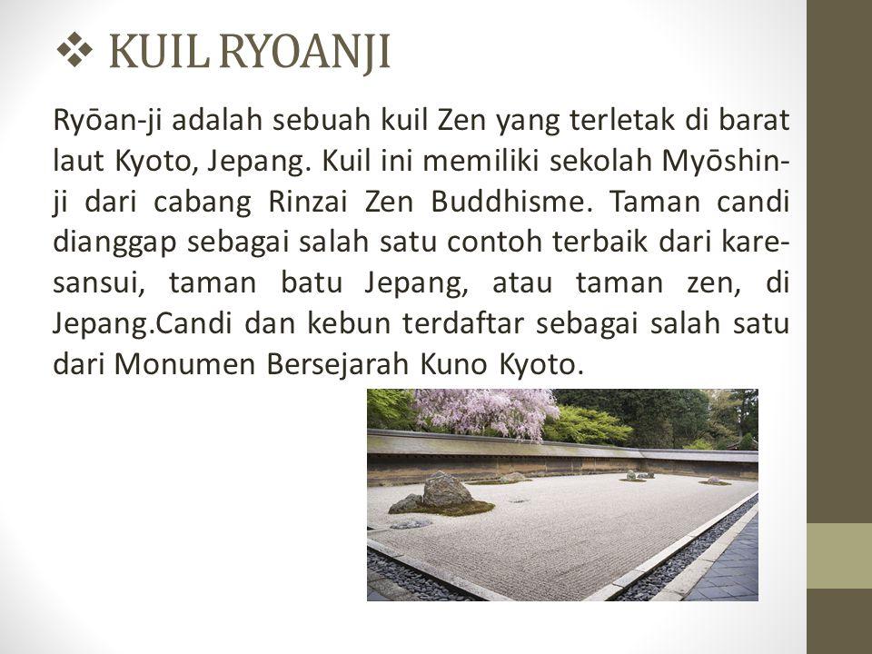  KUIL RYOANJI Ryōan-ji adalah sebuah kuil Zen yang terletak di barat laut Kyoto, Jepang. Kuil ini memiliki sekolah Myōshin- ji dari cabang Rinzai Zen