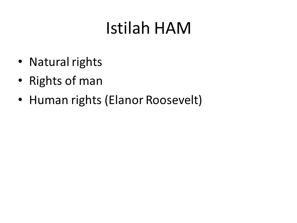 Istilah HAM Natural rights Rights of man Human rights (Elanor Roosevelt)