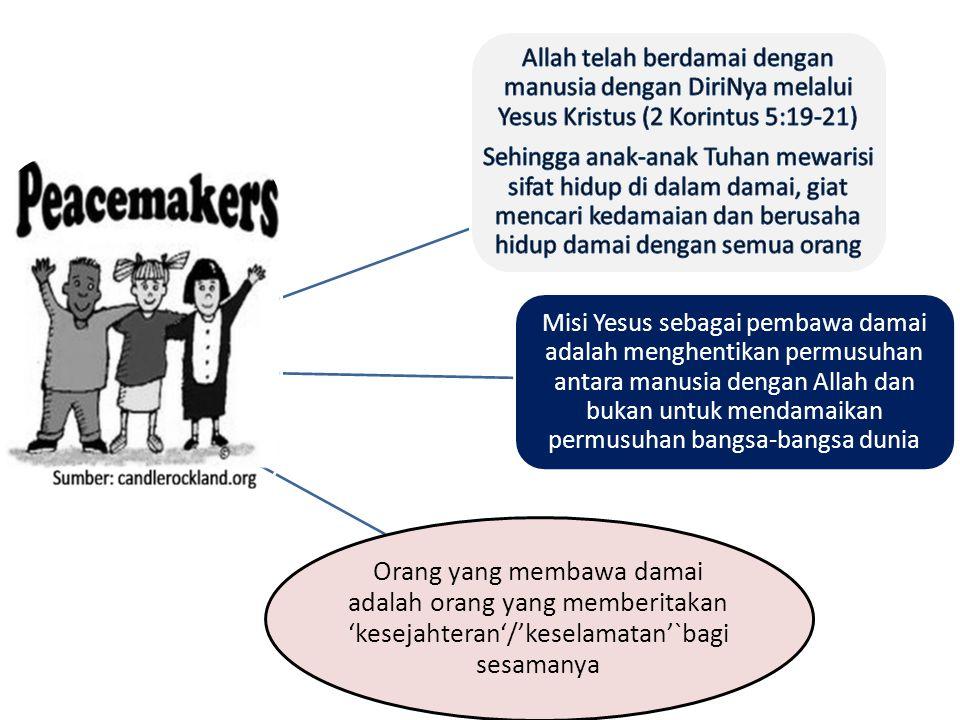 Misi Yesus sebagai pembawa damai adalah menghentikan permusuhan antara manusia dengan Allah dan bukan untuk mendamaikan permusuhan bangsa-bangsa dunia