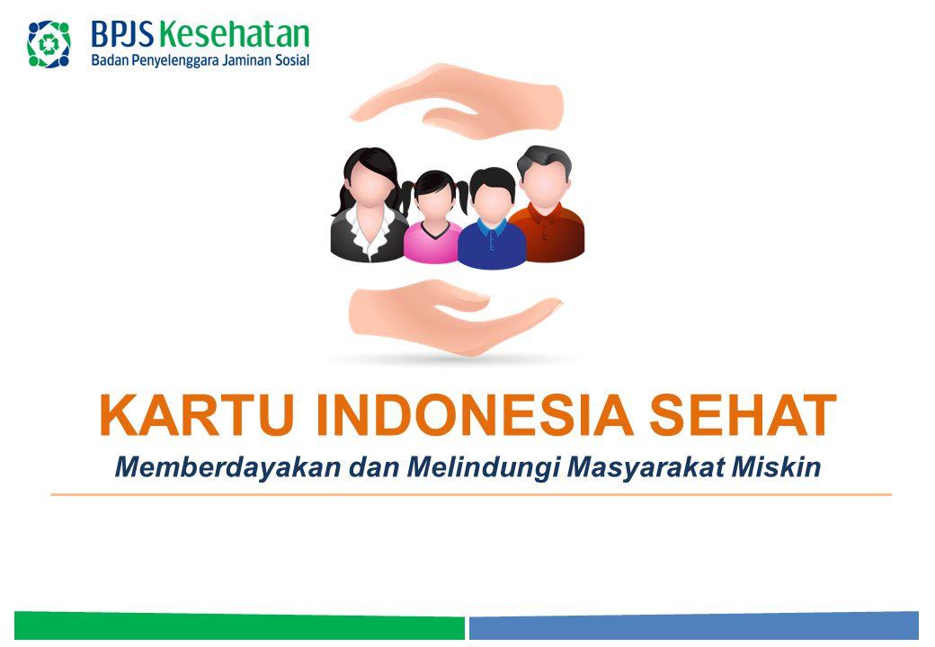 1 KARTU INDONESIA SEHAT Memberdayakan dan Melindungi Masyarakat Miskin