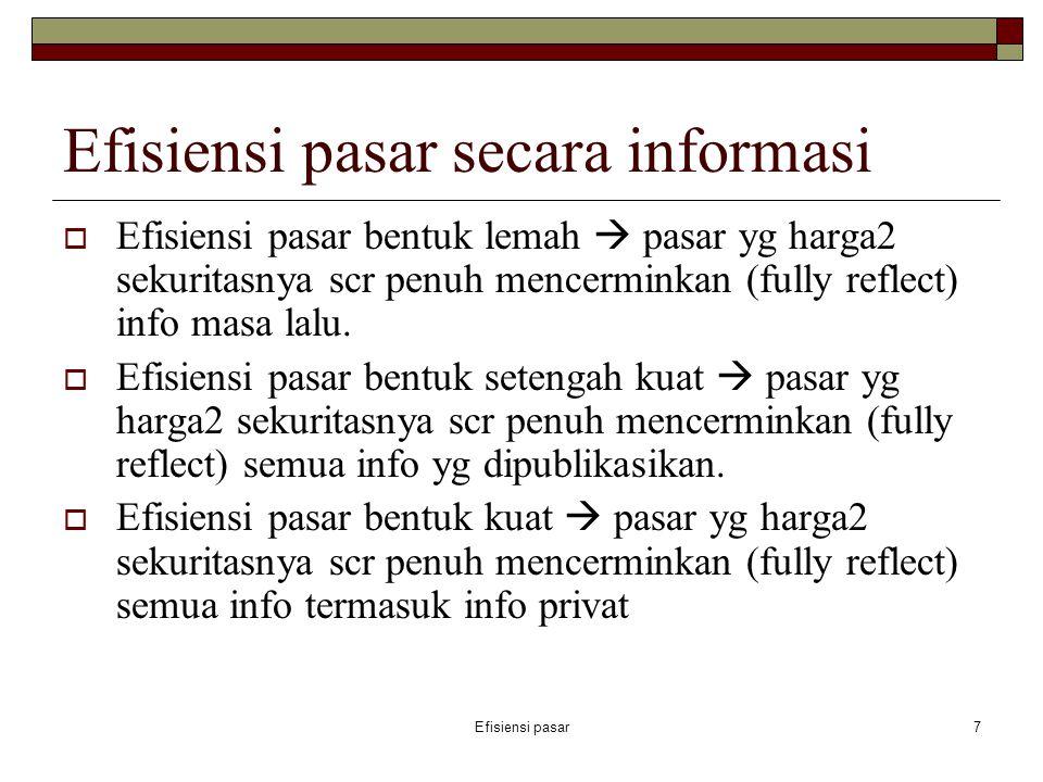 Efisiensi pasar7 Efisiensi pasar secara informasi  Efisiensi pasar bentuk lemah  pasar yg harga2 sekuritasnya scr penuh mencerminkan (fully reflect)