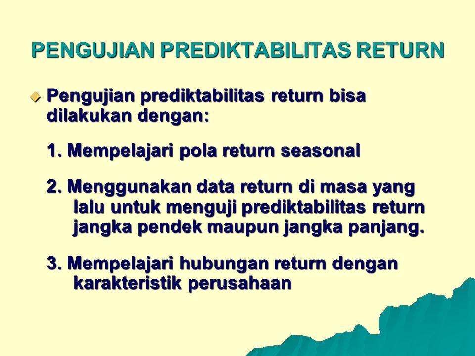 PENGUJIAN PREDIKTABILITAS RETURN  Pengujian prediktabilitas return bisa dilakukan dengan: 1. Mempelajari pola return seasonal 2. Menggunakan data ret