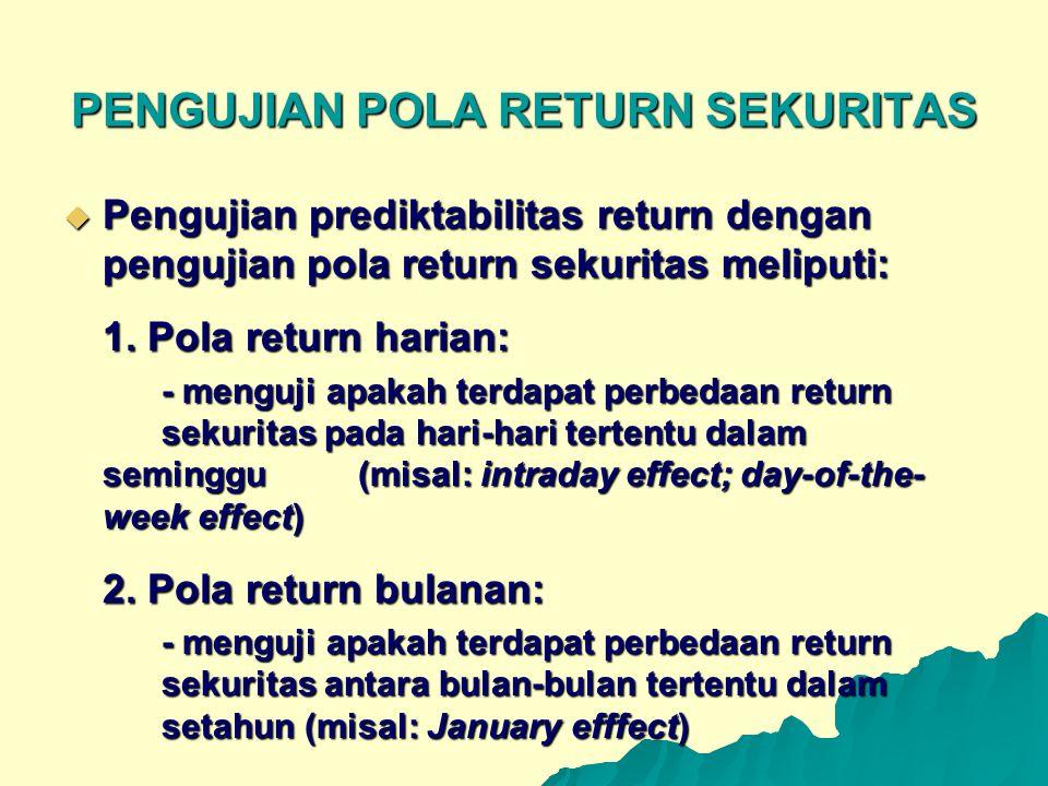 PENGUJIAN POLA RETURN SEKURITAS  Pengujian prediktabilitas return dengan pengujian pola return sekuritas meliputi: 1. Pola return harian: - menguji a