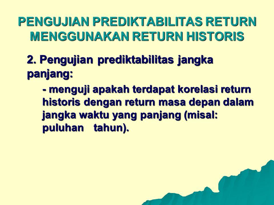 PENGUJIAN PREDIKTABILITAS RETURN MENGGUNAKAN RETURN HISTORIS 2. Pengujian prediktabilitas jangka panjang: - menguji apakah terdapat korelasi return hi