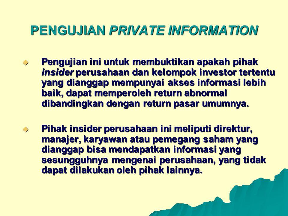 PENGUJIAN PRIVATE INFORMATION  Pengujian ini untuk membuktikan apakah pihak insider perusahaan dan kelompok investor tertentu yang dianggap mempunyai