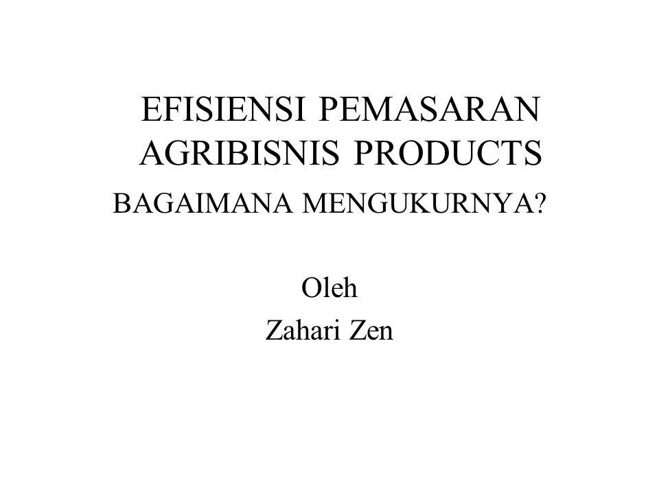 EFISIENSI PEMASARAN AGRIBISNIS PRODUCTS BAGAIMANA MENGUKURNYA? Oleh Zahari Zen