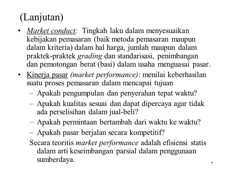 7 (Lanjutan) Market conduct: Tingkah laku dalam menyesuaikan kebijakan pemasaran (baik metoda pemasaran maupun dalam kriteria) dalam hal harga, jumlah