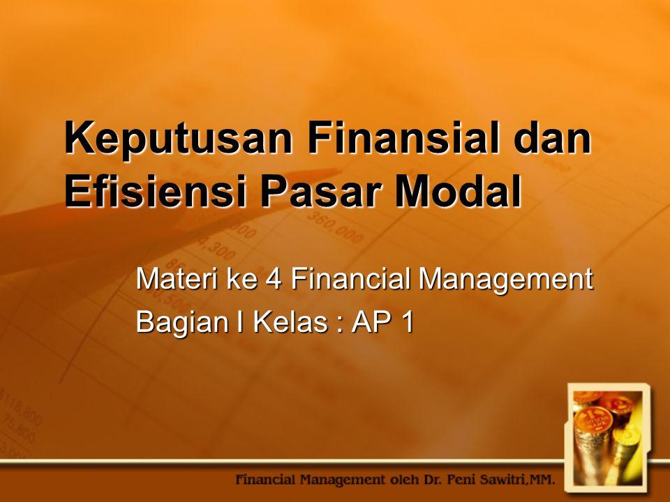 Keputusan Finansial dan Efisiensi Pasar Modal Materi ke 4 Financial Management Bagian I Kelas : AP 1