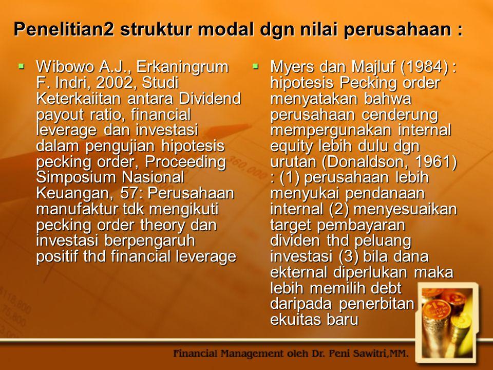 Penelitian2 struktur modal dgn nilai perusahaan :  Wibowo A.J., Erkaningrum F. Indri, 2002, Studi Keterkaiitan antara Dividend payout ratio, financia
