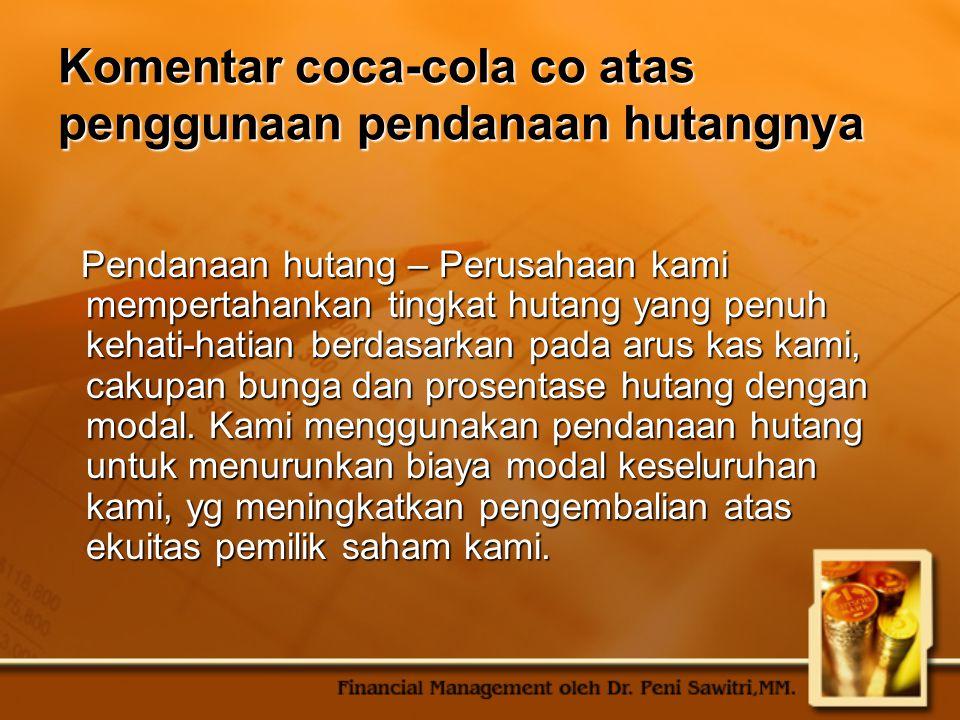 Komentar coca-cola co atas penggunaan pendanaan hutangnya Pendanaan hutang – Perusahaan kami mempertahankan tingkat hutang yang penuh kehati-hatian be